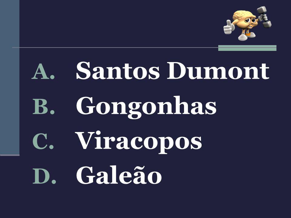 Santos Dumont Gongonhas Viracopos Galeão