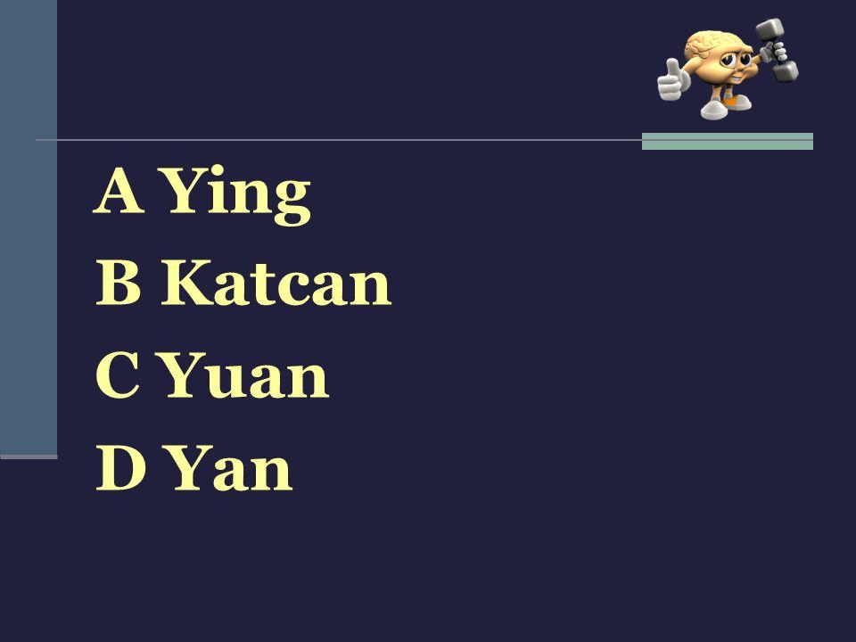 A Ying B Katcan C Yuan D Yan