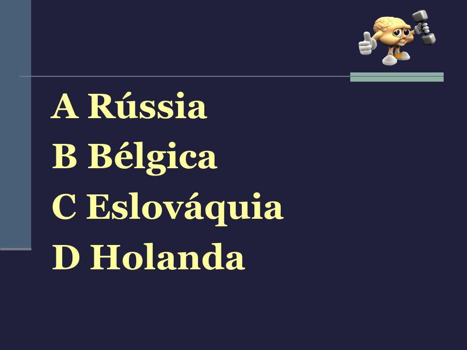 A Rússia B Bélgica C Eslováquia D Holanda