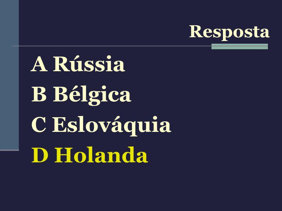 Resposta A Rússia B Bélgica C Eslováquia D Holanda