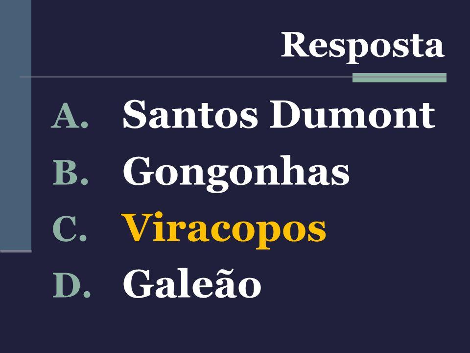 Resposta Santos Dumont Gongonhas Viracopos Galeão