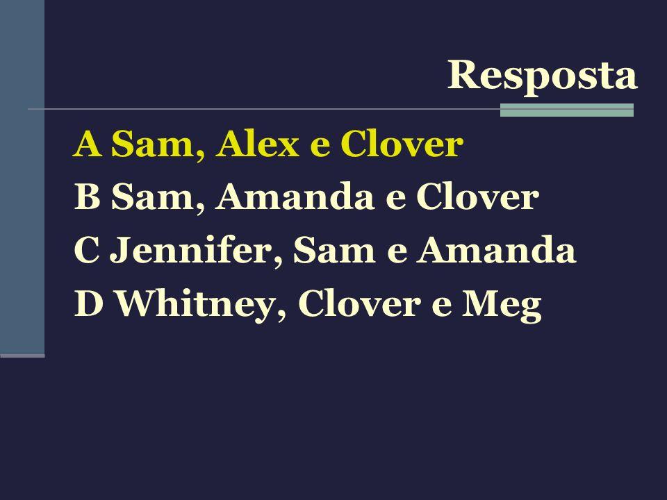 Resposta A Sam, Alex e Clover B Sam, Amanda e Clover
