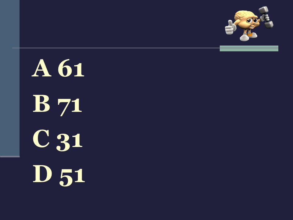 A 61 B 71 C 31 D 51