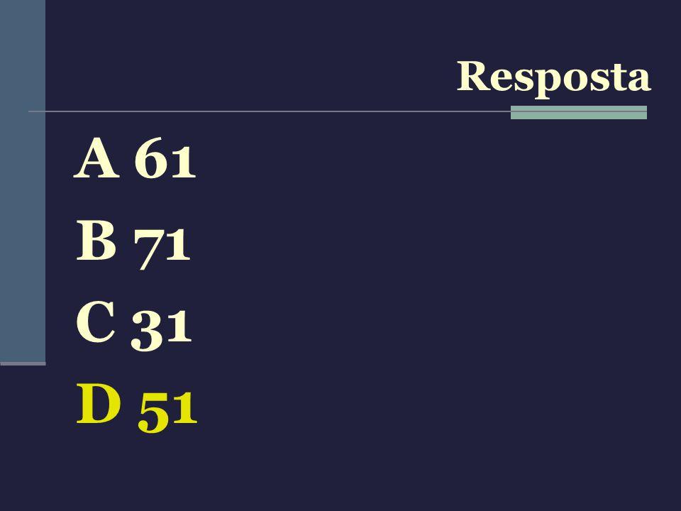 Resposta A 61 B 71 C 31 D 51