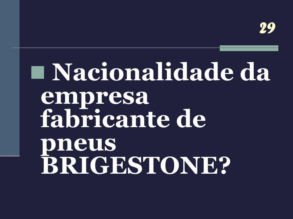 Nacionalidade da empresa fabricante de pneus BRIGESTONE