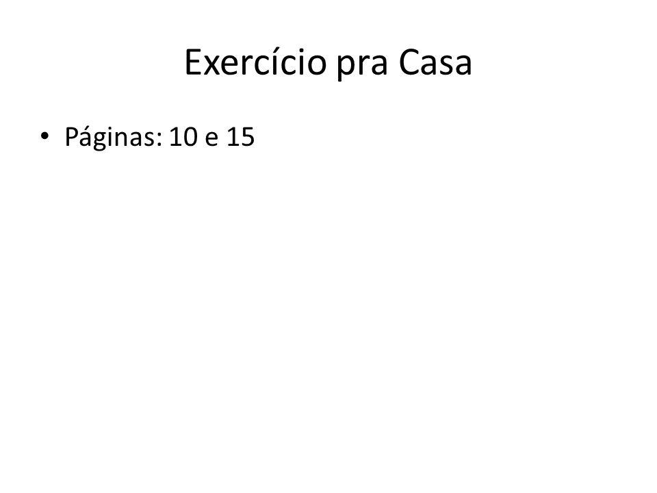 Exercício pra Casa Páginas: 10 e 15
