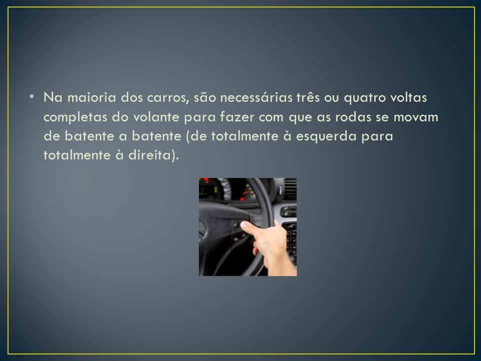 Na maioria dos carros, são necessárias três ou quatro voltas completas do volante para fazer com que as rodas se movam de batente a batente (de totalmente à esquerda para totalmente à direita).