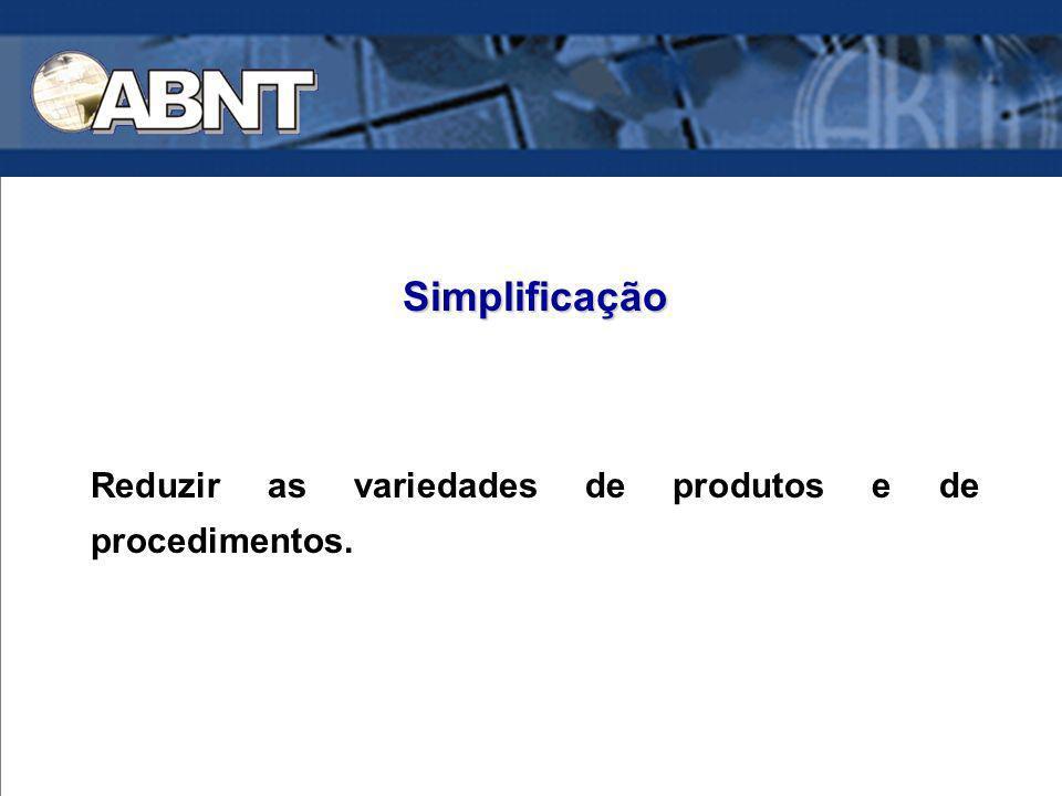 Simplificação Reduzir as variedades de produtos e de procedimentos.