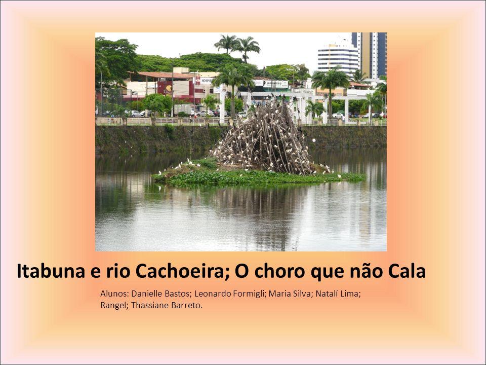 Itabuna e rio Cachoeira; O choro que não Cala