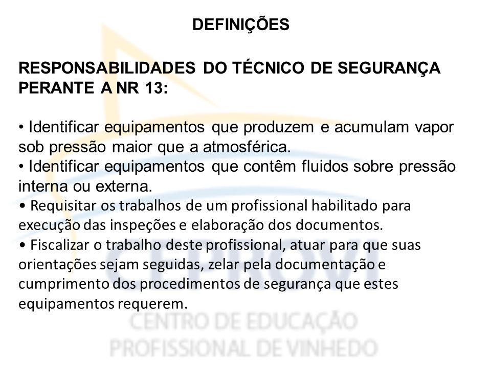 DEFINIÇÕES RESPONSABILIDADES DO TÉCNICO DE SEGURANÇA. PERANTE A NR 13: