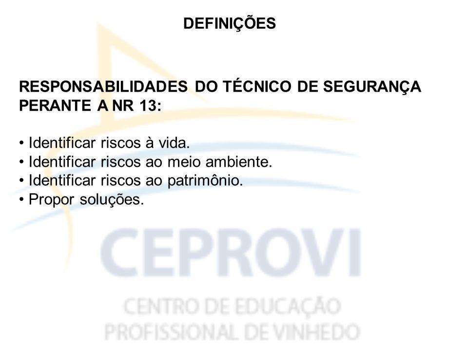 DEFINIÇÕES RESPONSABILIDADES DO TÉCNICO DE SEGURANÇA. PERANTE A NR 13: • Identificar riscos à vida.