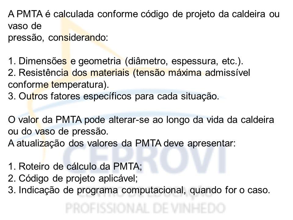 A PMTA é calculada conforme código de projeto da caldeira ou vaso de