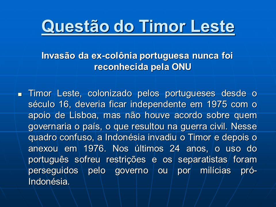 Invasão da ex-colônia portuguesa nunca foi reconhecida pela ONU