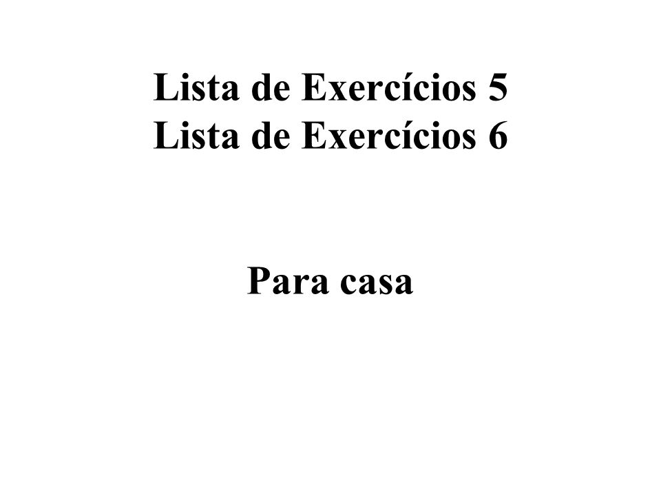 Lista de Exercícios 5 Lista de Exercícios 6 Para casa