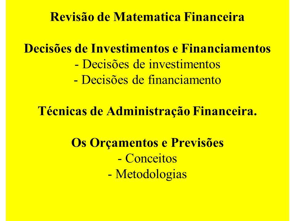 Revisão de Matematica Financeira Decisões de Investimentos e Financiamentos - Decisões de investimentos - Decisões de financiamento Técnicas de Administração Financeira.
