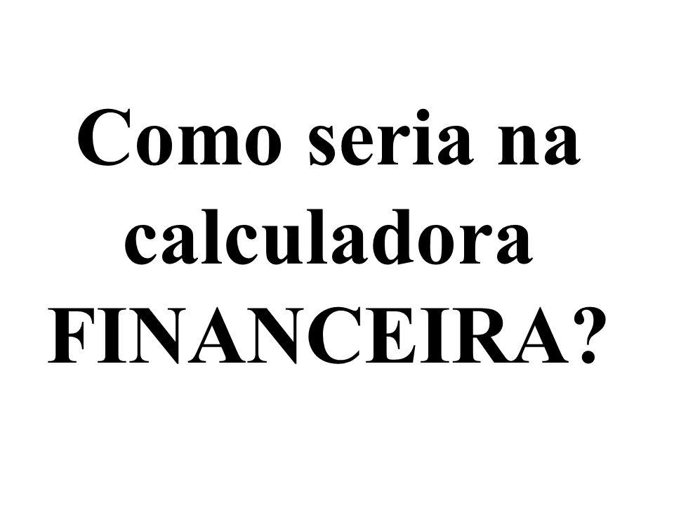 Como seria na calculadora FINANCEIRA