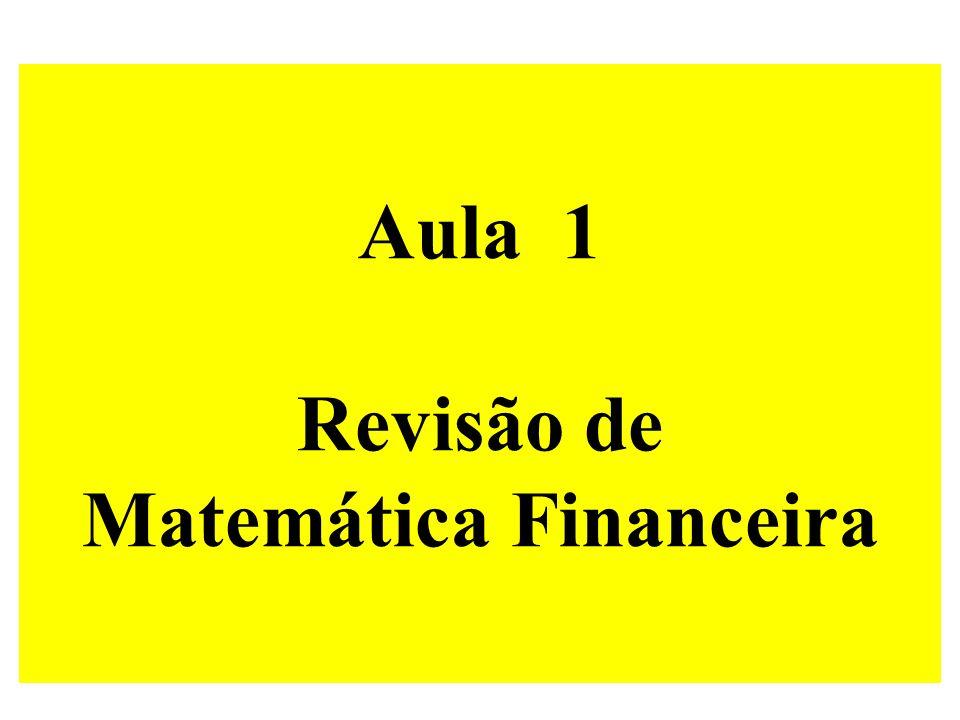 Aula 1 Revisão de Matemática Financeira