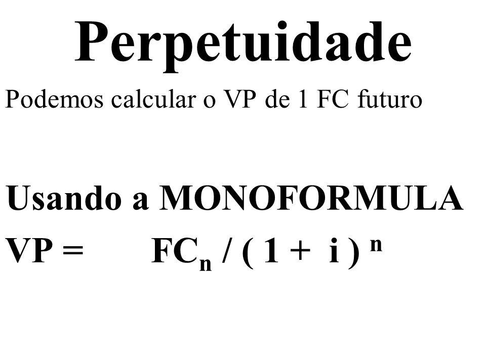 Perpetuidade Usando a MONOFORMULA VP = FCn / ( 1 + i ) n