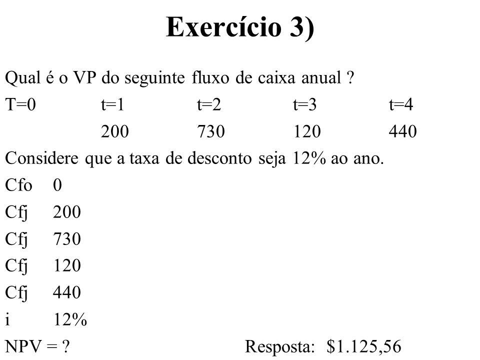 Exercício 3) Qual é o VP do seguinte fluxo de caixa anual