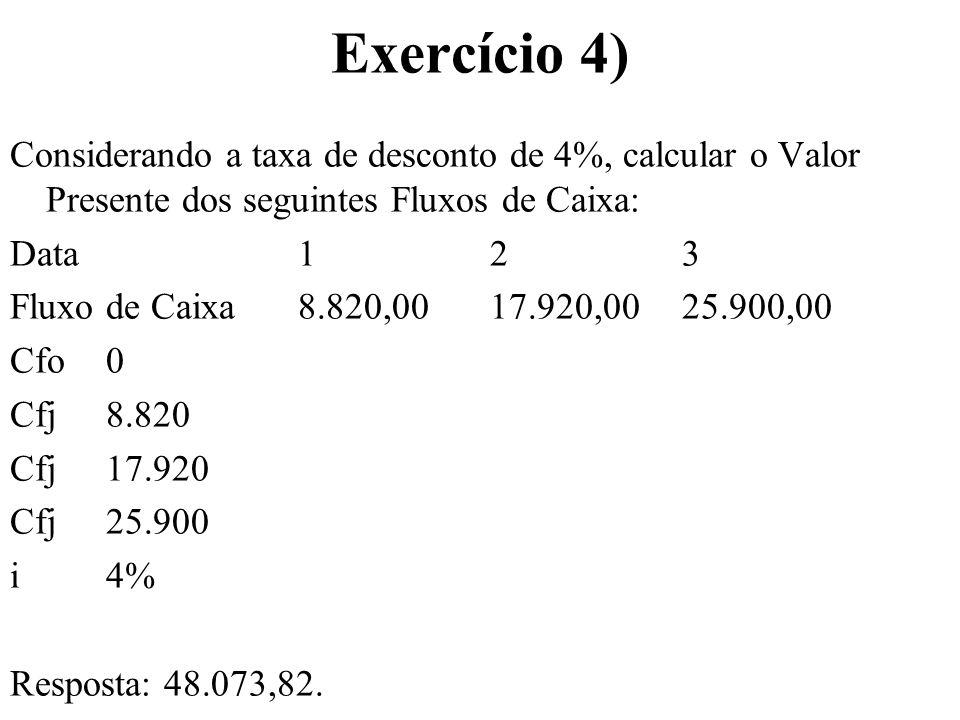 Exercício 4) Considerando a taxa de desconto de 4%, calcular o Valor Presente dos seguintes Fluxos de Caixa: