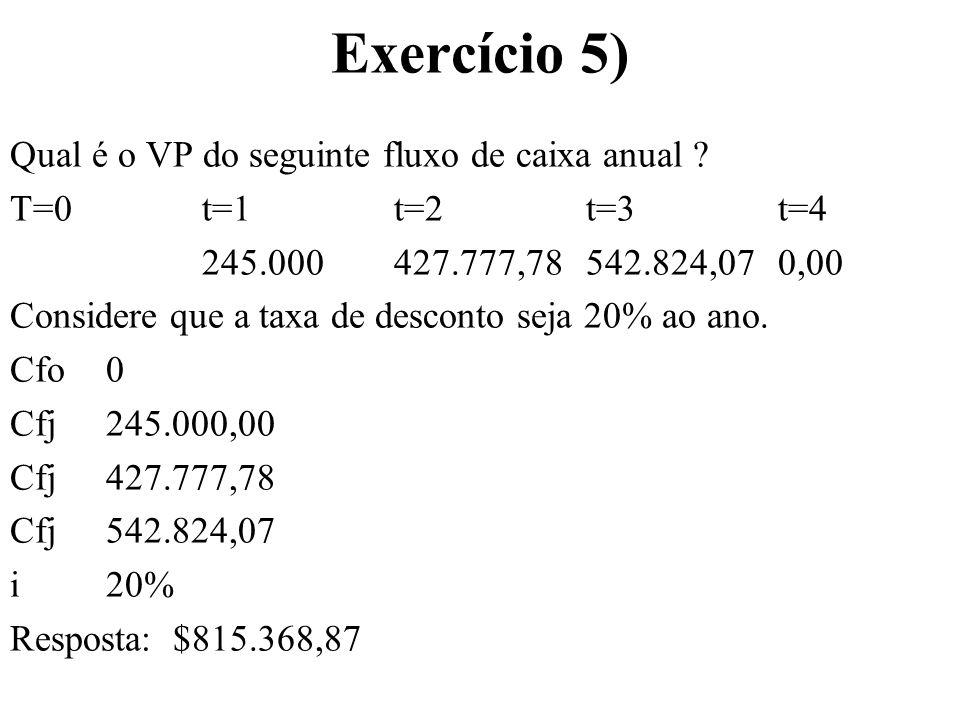 Exercício 5) Qual é o VP do seguinte fluxo de caixa anual