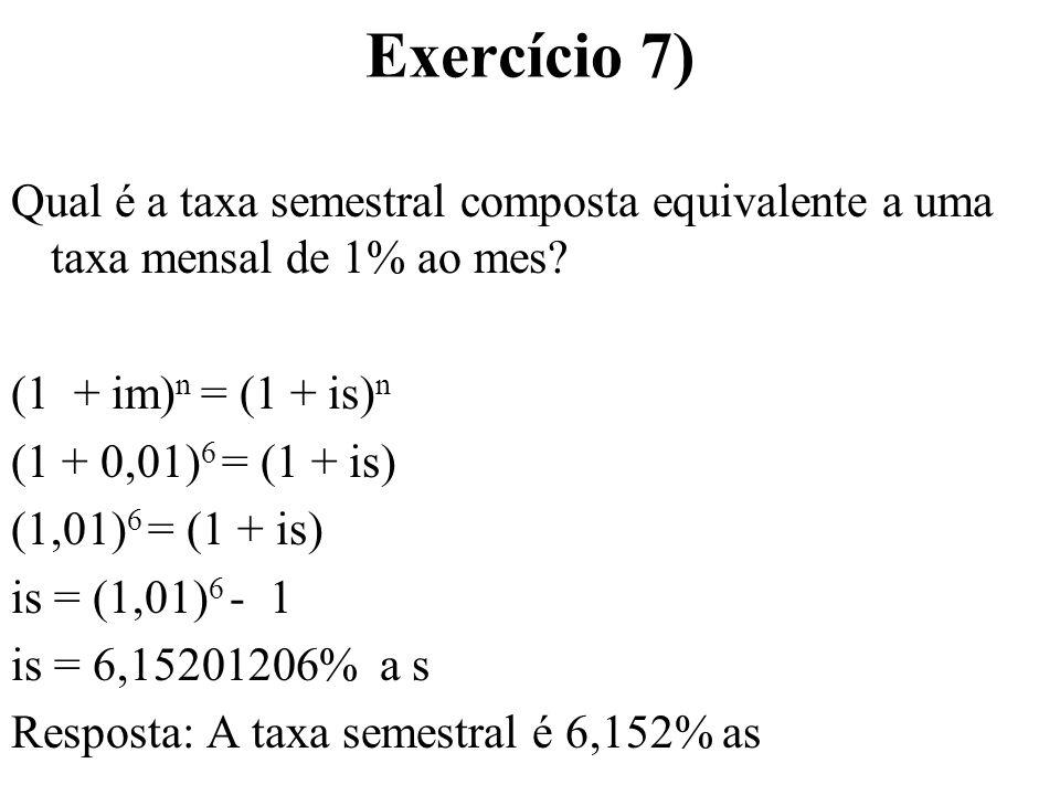 Exercício 7) Qual é a taxa semestral composta equivalente a uma taxa mensal de 1% ao mes (1 + im)n = (1 + is)n.
