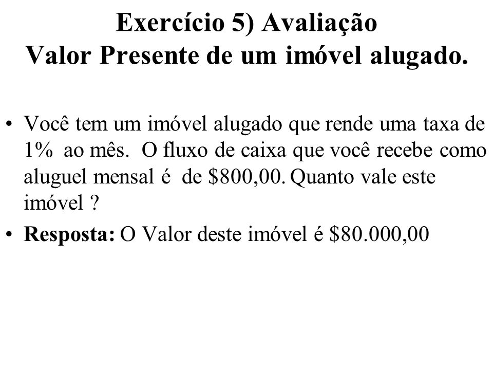 Exercício 5) Avaliação Valor Presente de um imóvel alugado.