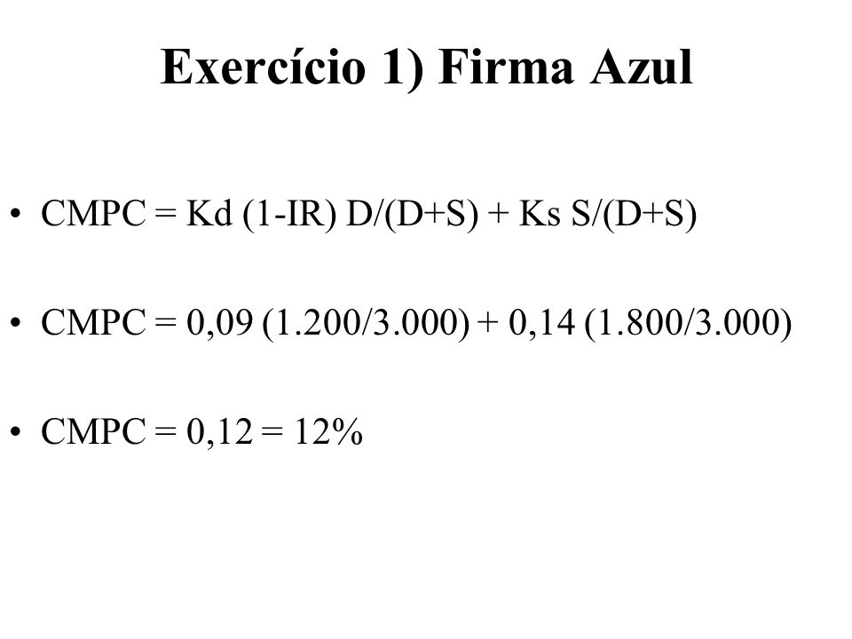 Exercício 1) Firma Azul CMPC = Kd (1-IR) D/(D+S) + Ks S/(D+S)