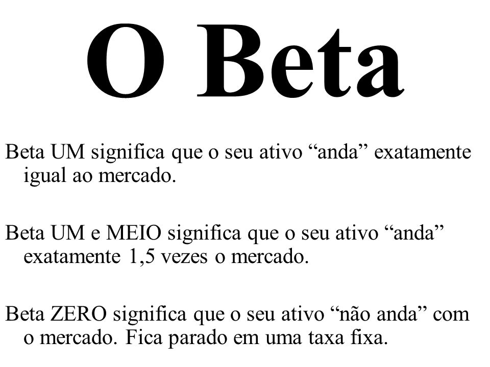 O Beta Beta UM significa que o seu ativo anda exatamente igual ao mercado.