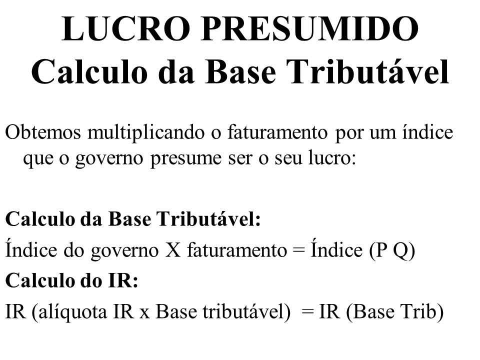 LUCRO PRESUMIDO Calculo da Base Tributável