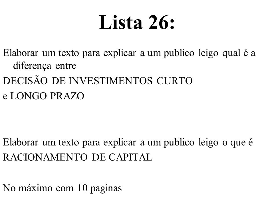 Lista 26: Elaborar um texto para explicar a um publico leigo qual é a diferença entre. DECISÃO DE INVESTIMENTOS CURTO.