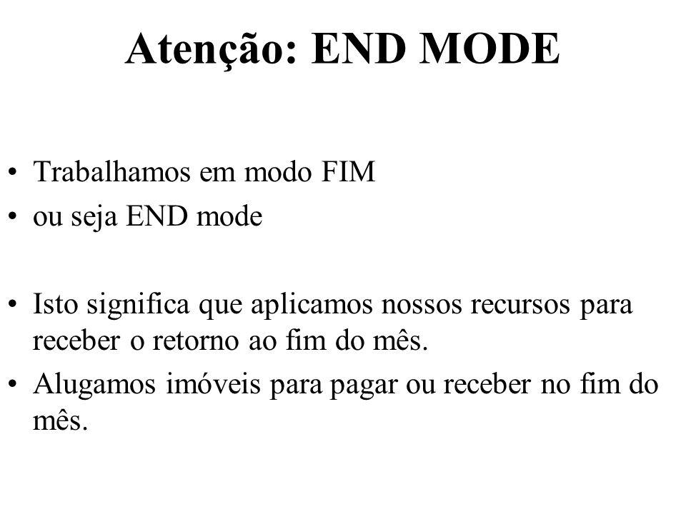 Atenção: END MODE Trabalhamos em modo FIM ou seja END mode