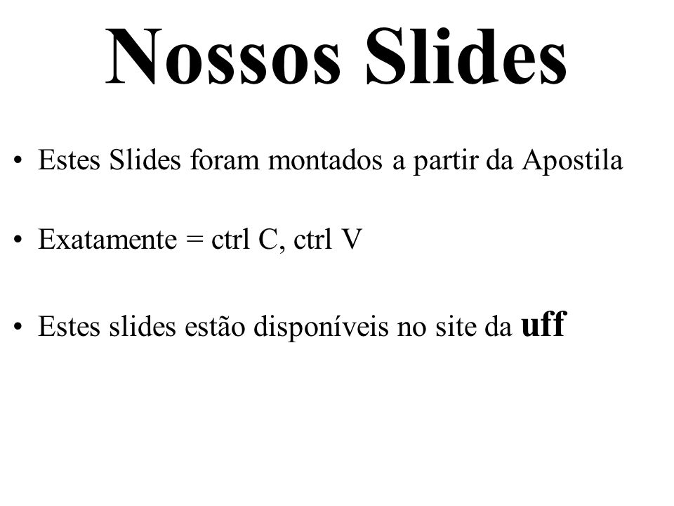 Nossos Slides Estes Slides foram montados a partir da Apostila
