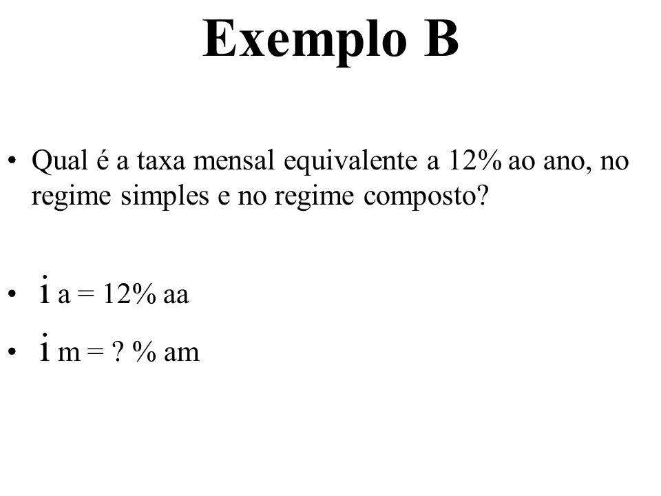 Exemplo B Qual é a taxa mensal equivalente a 12% ao ano, no regime simples e no regime composto i a = 12% aa.