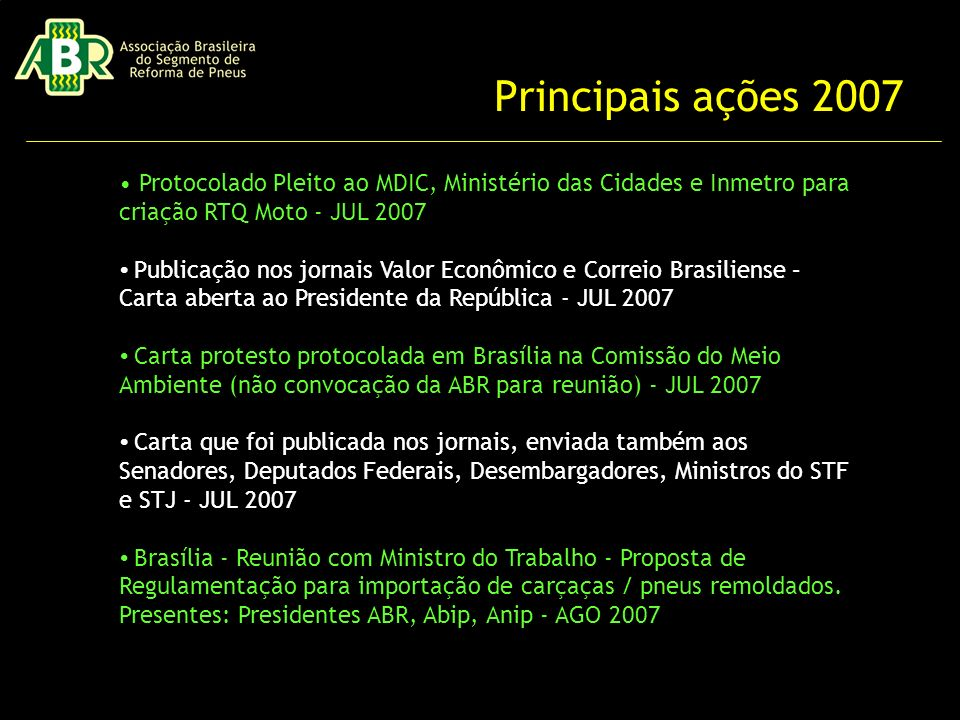 Principais ações 2007 • Protocolado Pleito ao MDIC, Ministério das Cidades e Inmetro para criação RTQ Moto - JUL 2007.