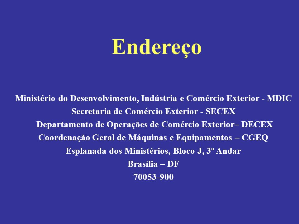 Endereço Ministério do Desenvolvimento, Indústria e Comércio Exterior - MDIC. Secretaria de Comércio Exterior - SECEX.