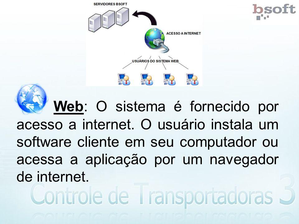 Web: O sistema é fornecido por acesso a internet