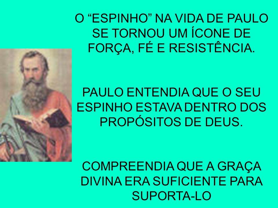 PAULO ENTENDIA QUE O SEU ESPINHO ESTAVA DENTRO DOS PROPÓSITOS DE DEUS.