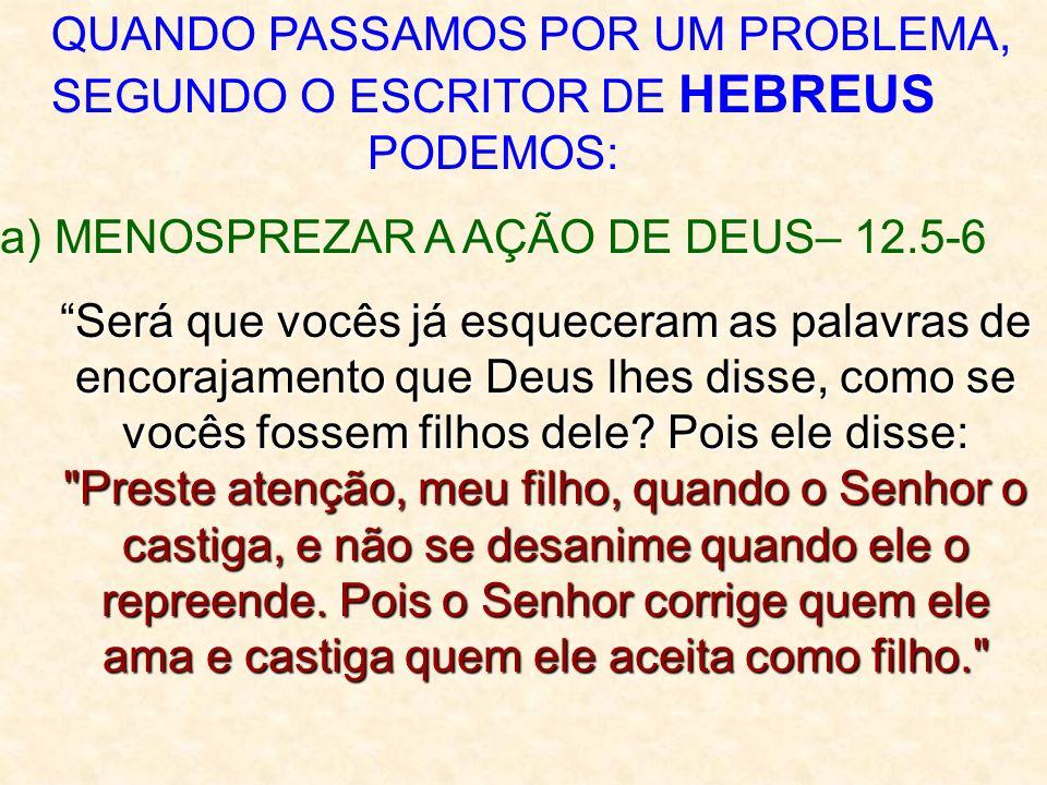 a) MENOSPREZAR A AÇÃO DE DEUS– 12.5-6
