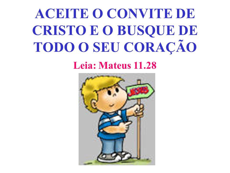 ACEITE O CONVITE DE CRISTO E O BUSQUE DE TODO O SEU CORAÇÃO