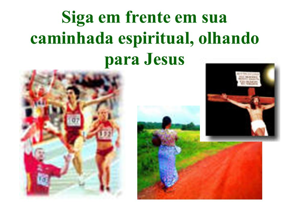 Siga em frente em sua caminhada espiritual, olhando para Jesus