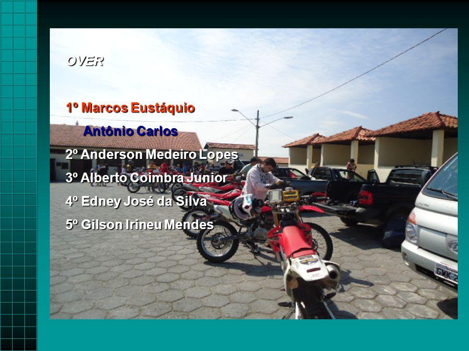 OVER 1º Marcos Eustáquio. Antônio Carlos. 2º Anderson Medeiro Lopes. 3º Alberto Coimbra Junior. 4º Edney José da Silva.