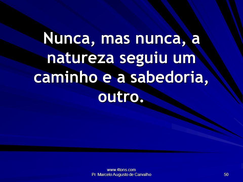 Nunca, mas nunca, a natureza seguiu um caminho e a sabedoria, outro.