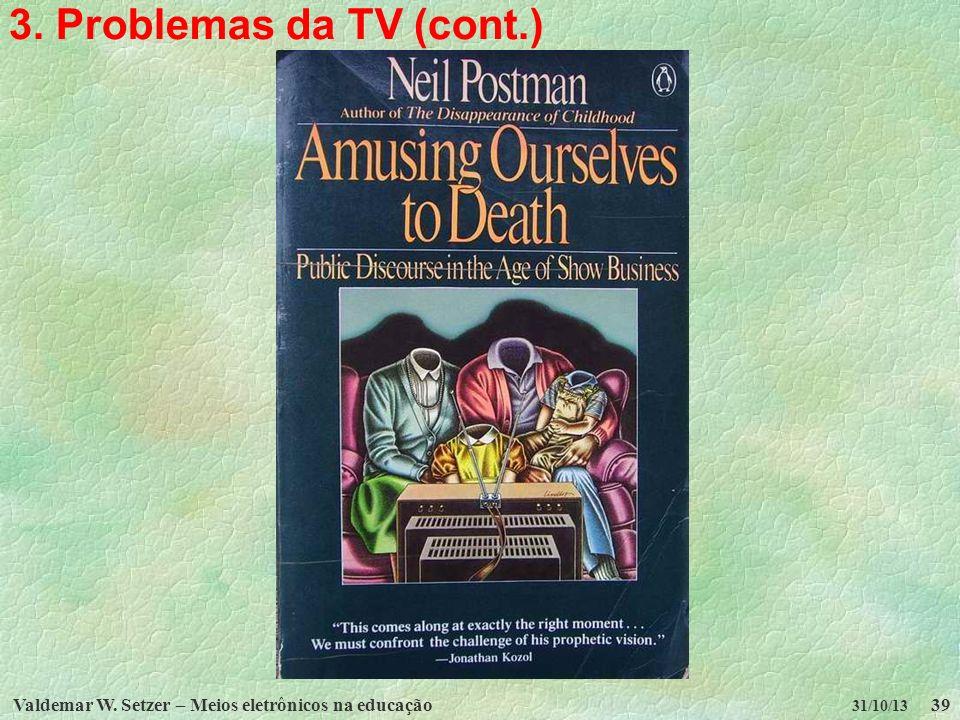 3. Problemas da TV (cont.) Valdemar W. Setzer – Meios eletrônicos na educação 31/10/13