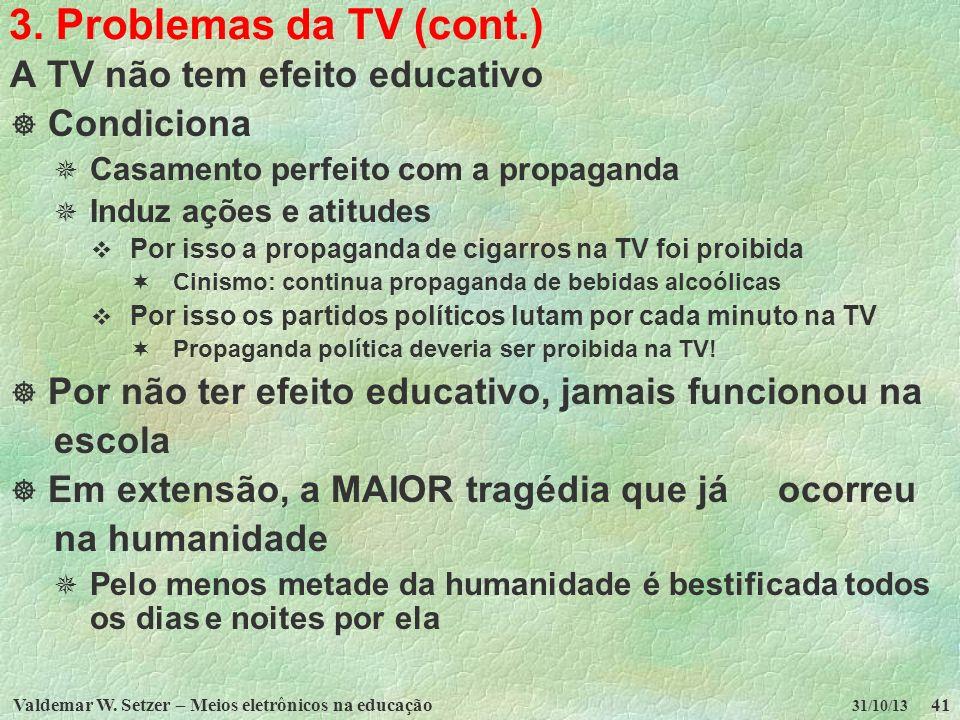 3. Problemas da TV (cont.) A TV não tem efeito educativo Condiciona