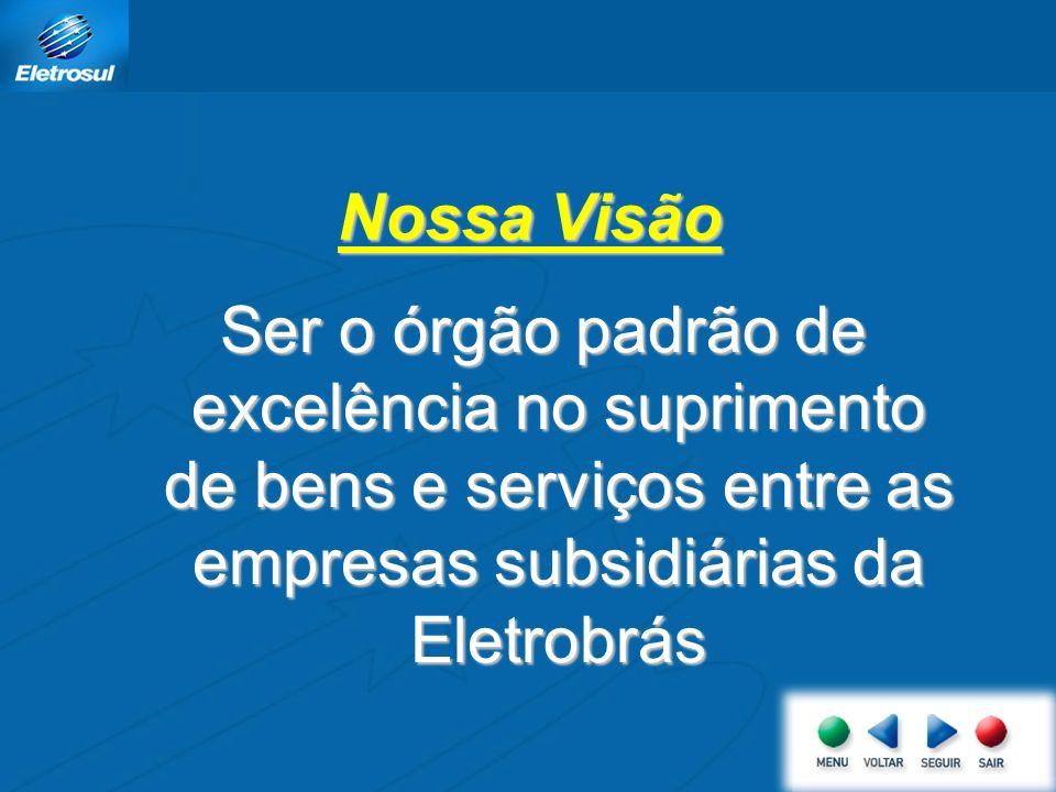 Nossa Visão Ser o órgão padrão de excelência no suprimento de bens e serviços entre as empresas subsidiárias da Eletrobrás.