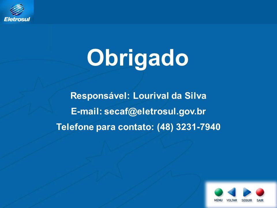 Obrigado Responsável: Lourival da Silva E-mail: secaf@eletrosul.gov.br
