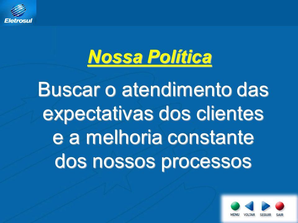 Nossa Política Buscar o atendimento das expectativas dos clientes e a melhoria constante dos nossos processos.