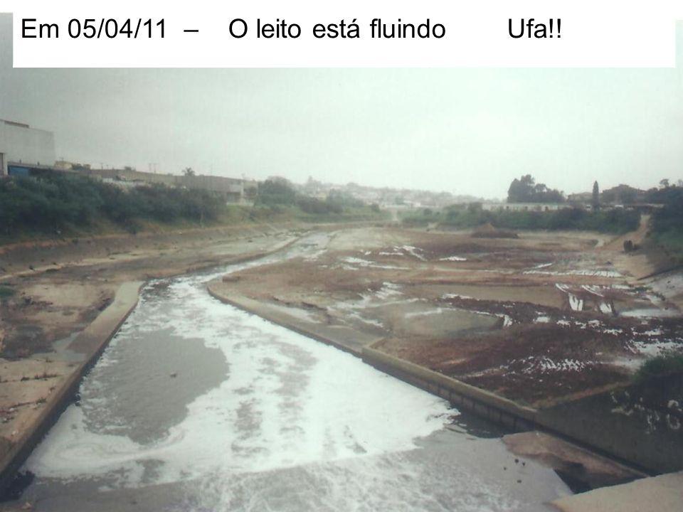 Em 05/04/11 – O leito está fluindo Ufa!!