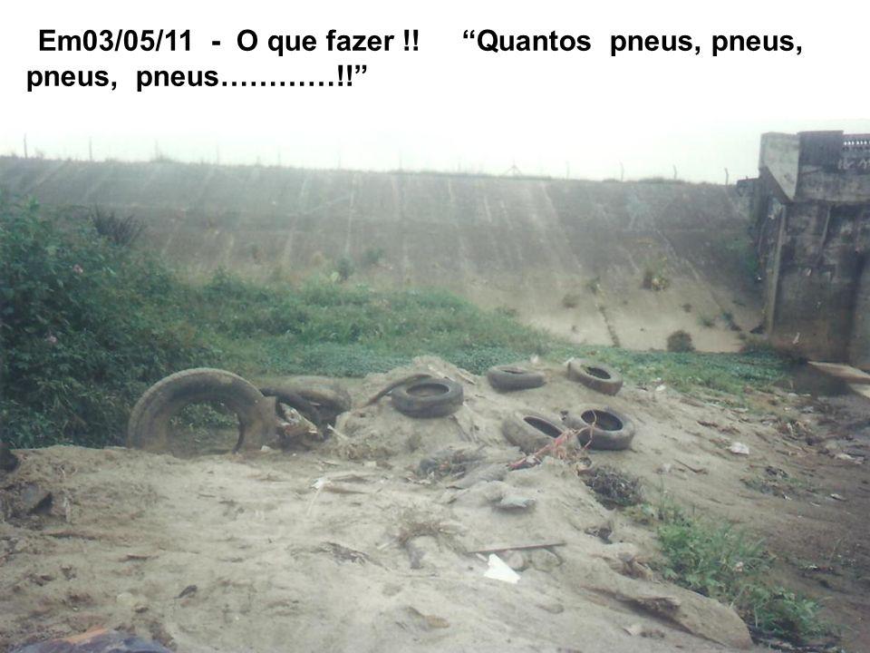 Em03/05/11 - O que fazer !! Quantos pneus, pneus, pneus, pneus…………!!